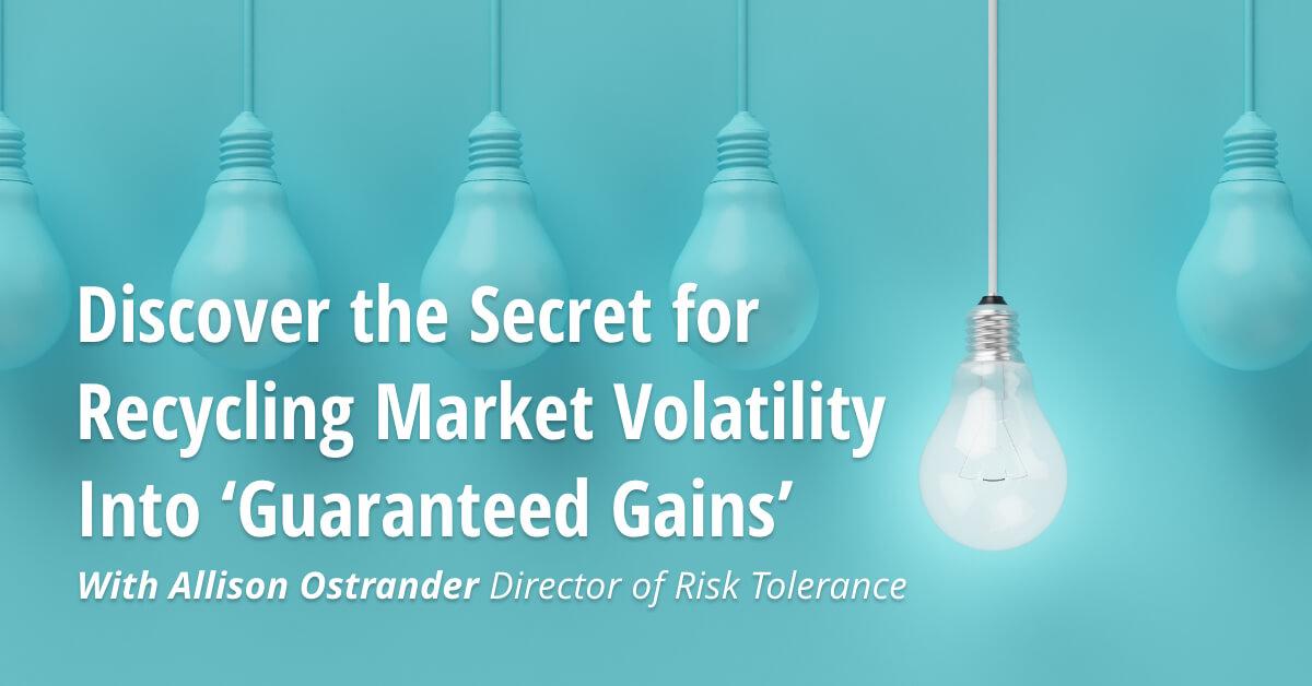 Recycling Market Volatility Into Guaranteed Gains